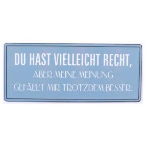 Schild aus Metall mit Spruch: du hast vielleicht recht, aber meine Meinung gefällt mir besser