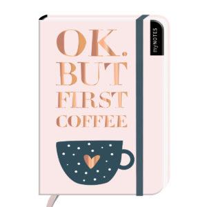 OK. But first Coffee. Notizbuch klein