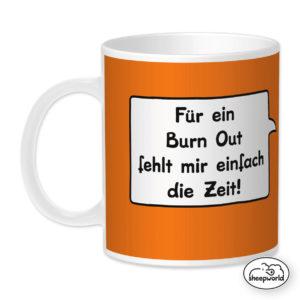 Tasse Porzellan Für ein Burnout fehlt mir die Zeit